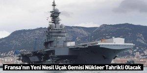 Fransa'nın Yeni Nesil Uçak Gemisi Nükleer Tahrikli Olacak
