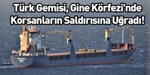 Türk Gemisi, Gine Körfezi'nde Korsanların Saldırısına Uğradı!