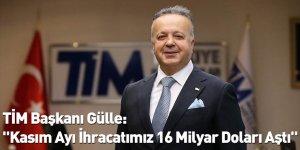 """TİM Başkanı Gülle: """"Kasım Ayı İhracatımız 16 Milyar Doları Aştı"""""""