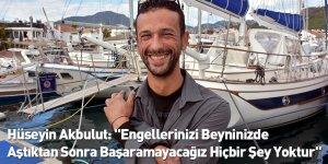 """Hüseyin Akbulut: """"Engellerinizi Beyninizde Aştıktan Sonra Başaramayacağız Hiçbir Şey Yoktur"""""""