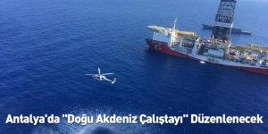 """Antalya'da """"Doğu Akdeniz Çalıştayı"""" Düzenlenecek"""