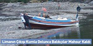Limanın Çıkışı Kumla Dolunca Balıkçılar Mahsur Kaldı