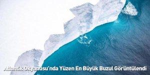 Atlantik Okyanusu'nda Yüzen En Büyük Buzul Görüntülendi