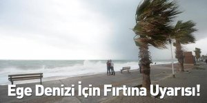 Ege Denizi İçin Fırtına Uyarısı!
