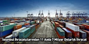 İstanbul İhracatçılarından 11 Ayda 7 Milyar Dolarlık İhracat