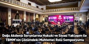 Doğu Akdeniz Sorunlarına Hukuki ve Siyasi Yaklaşım ile TBMM'nin Çözümdeki Muhtemel Rolü Sempozyumu