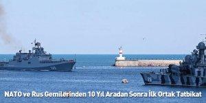 NATO ve Rus Gemilerinden 10 Yıl Aradan Sonra İlk Ortak Tatbikat