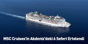 MSC Cruises'in Akdeniz'deki 6 Seferi Ertelendi