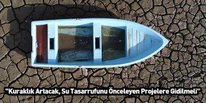 """""""Kuraklık Artacak, Su Tasarrufunu Önceleyen Projelere Gidilmeli"""""""