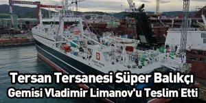 Tersan Tersanesi Süper Balıkçı Gemisi Vladimir Limanov'u Teslim Etti