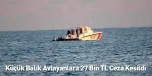 Küçük Balık Avlayanlara 27 Bin TL Ceza Kesildi