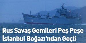 Rus Savaş Gemileri Peş Peşe İstanbul Boğazı'ndan Geçti
