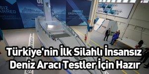 Türkiye'nin İlk Silahlı İnsansız Deniz Aracı Testler İçin Hazır