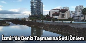 İzmir'de Deniz Taşmasına Setli Önlem