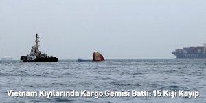 Vietnam Kıyılarında Kargo Gemisi Battı: 15 Kişi Kayıp