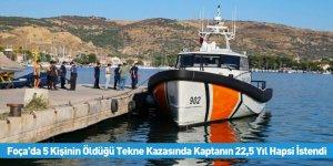 Foça'da 5 Kişinin Öldüğü Tekne Kazasında Kaptanın 22,5 Yıl Hapsi İstendi