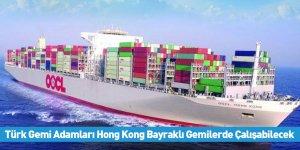 Türk Gemi Adamları Hong Kong Bayraklı Gemilerde Çalışabilecek