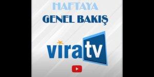Vira TV'den Haftaya Genel Bakış