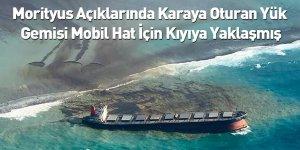 Morityus Açıklarında Karaya Oturan Yük Gemisi Mobil Hat İçin Kıyıya Yaklaşmış