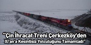 Çin İhracat Treni Çerkezköy'den Xi'an'a Kesintisiz Yolculuğunu Tamamladı