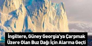 İngiltere, Güney Georgia'ya Çarpmak Üzere Olan Buz Dağı İçin Alarma Geçti