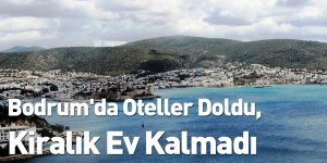 Bodrum'da Oteller Doldu, Kiralık Ev Kalmadı