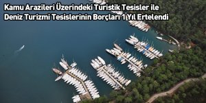 Kamu Arazileri Üzerindeki Turistik Tesisler ile Deniz Turizmi Tesislerinin Borçları 1 Yıl Ertelendi