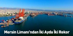 Mersin Limanı'ndan İki Ayda İki Rekor