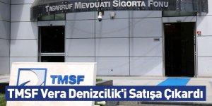 TMSF Vera Denizcilik'i Satışa Çıkardı
