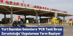 Yurt Dışından Gelenlere 'PCR Testi İbrazı Zorunluluğu' Uygulaması Yarın Başlıyor