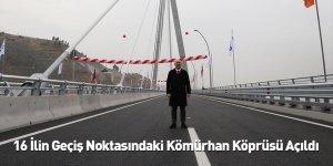 16 İlin Geçiş Noktasındaki Kömürhan Köprüsü Açıldı