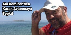 Ata Demirer'den Kaçak Avlanmaya Tepki!