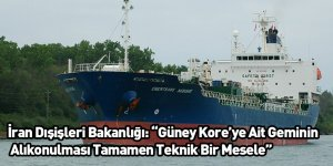 """İran Dışişleri Bakanlığı: """"Güney Kore'ye Ait Geminin Alıkonulması Tamamen Teknik Bir Mesele"""""""