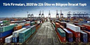 Türk Firmaları, 2020'de 226 Ülke ve Bölgeye İhracat Yaptı