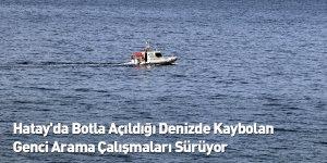 Hatay'da Botla Açıldığı Denizde Kaybolan Genci Arama Çalışmaları Sürüyor