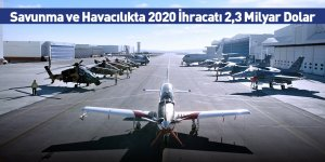 Savunma ve Havacılıkta 2020 İhracatı 2,3 Milyar Dolar