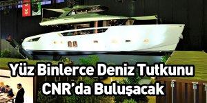 Yüz Binlerce Deniz Tutkunu CNR'da Buluşacak