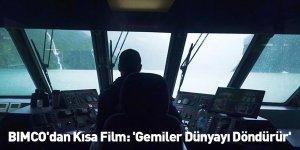 BIMCO'dan Kısa Film: 'Gemiler Dünyayı Döndürür'