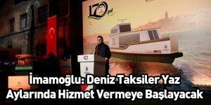 İmamoğlu: Deniz Taksiler Yaz Aylarında Hizmet Vermeye Başlayacak