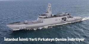 İstanbul İsimli Yerli Fırkateyn Denize İndiriliyor