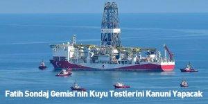 Fatih Sondaj Gemisi'nin Kuyu Testlerini Kanuni Yapacak