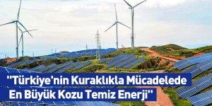 """""""Türkiye'nin Kuraklıkla Mücadelede En Büyük Kozu Temiz Enerji"""""""