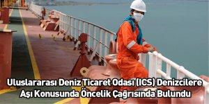 Uluslararası Deniz Ticaret Odası (ICS) Denizcilere Aşı Konusunda Öncelik Çağrısında Bulundu
