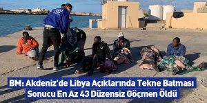 BM: Akdeniz'de Libya Açıklarında Tekne Batması Sonucu En Az 43 Düzensiz Göçmen Öldü