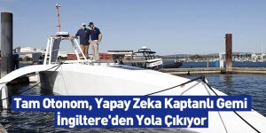 Tam Otonom, Yapay Zeka Kaptanlı Gemi İngiltere'den Yola Çıkıyor