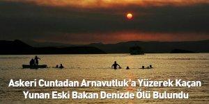Askeri Cuntadan Arnavutluk'a Yüzerek Kaçan Yunan Eski Bakan Denizde Ölü Bulundu