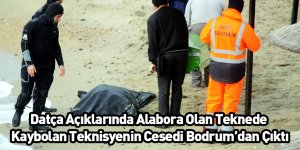 Datça Açıklarında Alabora Olan Teknede Kaybolan Teknisyenin Cesedi Bodrum'dan Çıktı