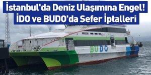 İstanbul'da Deniz Ulaşımına Engel! İDO ve BUDO'da Sefer İptalleri