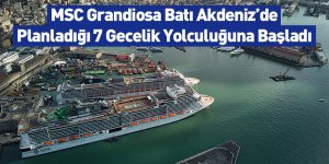 MSC Grandiosa Batı Akdeniz'de Planladığı 7 Gecelik Yolculuğuna Başladı