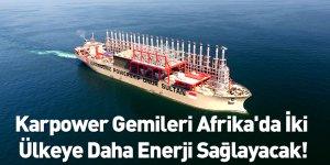 Karpower Gemileri Afrika'da İki Ülkeye Daha Enerji Sağlayacak!